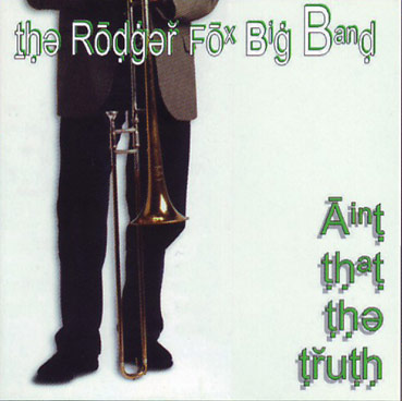 RODGER FOX BIG BAND - Ain�t that the Truth